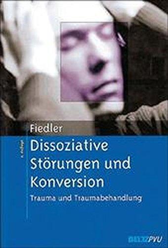 Dissoziative Störungen und Konversion. Trauma und Traumabehandlung