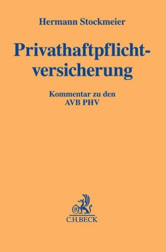 Privathaftpflichtversicherung: Kommentar zu den Allgemeinen Versicherungsbedingungen für die Privathaftpflichtversicherung (AVB PHV)