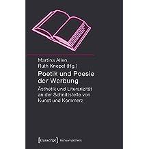 Poetik und Poesie der Werbung: Ästhetik und Literarizität an der Schnittstelle von Kunst und Kommerz (Konsumästhetik)