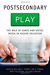 Postsecondary Play - The Role of Games and Social Media in Higher Education