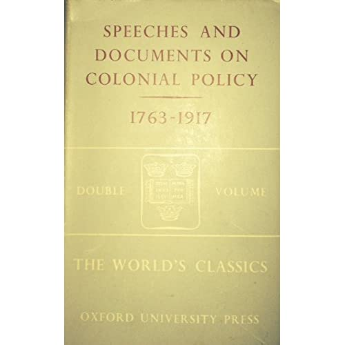 Selected Speeches and Documents on British Colonial Policy, 1763-1917