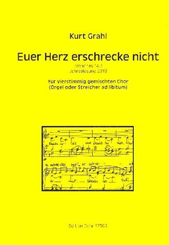 Grahl, Kurt: Jesus Christus spricht Euer Herz erschrecke nicht : für gem Chor a cappella (Orgel und Streicher ad lib) Partitur