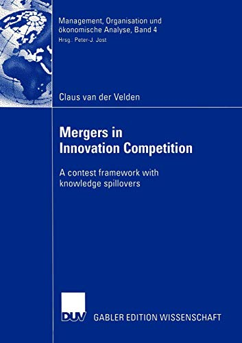 Mergers in Innovation Competition: A Contest Framework with Knowledge Spillovers (Management, Organisation und ökonomische Analyse (4), Band 4)