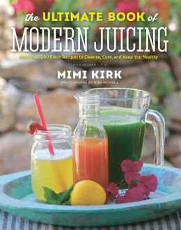 More than 200 Fresh Recipes to Cleanse, Cure, and Keep You Healthy The Ultimate Book of Modern Juicing (Hardback) - Common