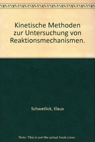 Kinetische Methoden zur Untersuchung von Reaktionsmechanismen.