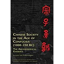 Chinese Society in the Age of Confucius (1000-250 BC): The Archaeological Evidence (Cotsen Institute of Archaeology: Ideas, Debates and Perspectives, Band 2)