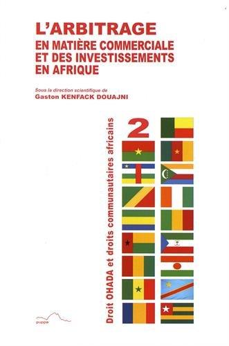 L'arbitrage en matière commerciale et des investissements en Afrique par Gaston Kenfack Douajni
