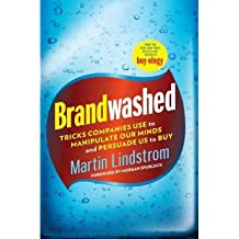 [(Brandwashed: Tricks Companies Use to Manipulate Our Minds and Persuade Us to Buy )] [Author: Martin Lindstrom] [Sep-2011]