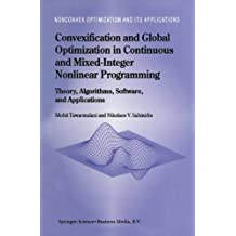 Convexification and Global Optimization in Continuous and Mixed-Integer Nonlinear Programming: Theory, Algorithms, Software, and Applications (Nonconvex Optimization and Its Applications)