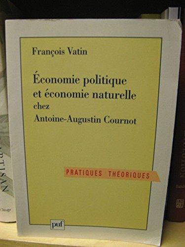 Économie politique et économie naturelle chez Antoine-Augustin Cournot par François Vatin