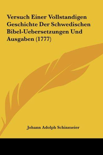 Versuch Einer Vollstandigen Geschichte Der Schwedischen Bibel-Uebersetzungen Und Ausgaben (1777)
