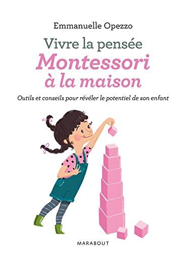 Vivre la pensée, Montessori à la maison : Outils et conseils pour révéler le potentiel de son enfant par Emmanuelle Opezzo