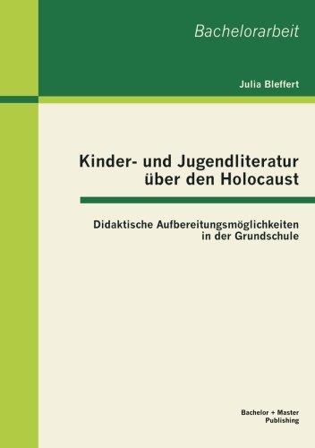Kinder- und Jugendliteratur über den Holocaust: Didaktische Aufbereitungsmöglichkeiten in der Grundschule