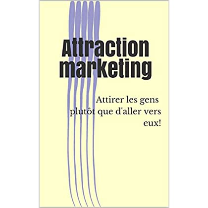 Attraction marketing: Attirer les gens plutôt que d'aller vers eux!