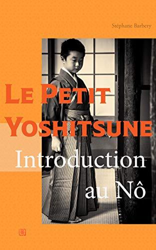 Couverture du livre Le Petit Yoshitsune: Introduction au Nô