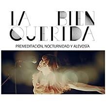 Premeditacion Nocturnidad Y Alevosma by La Bien Querida (2016-08-03)