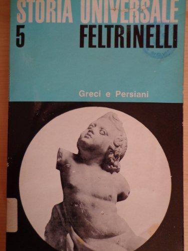 Greci e Persiani - STORIA UNIVERSALE FELTRINELLI VOL.5