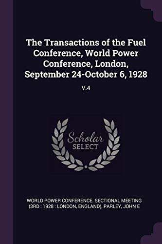 The Transactions of the Fuel Conference, World Power Conference, London, September 24-October 6, 1928: V.4 -
