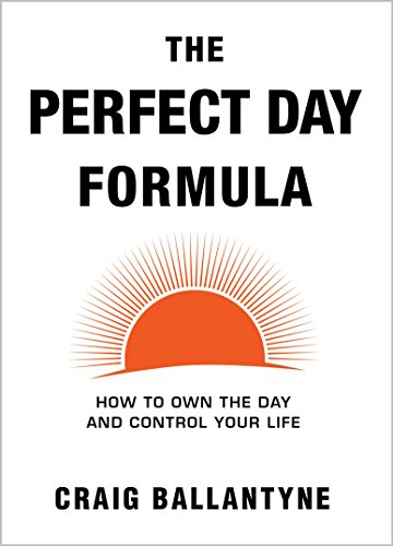 The Perfect Day Formula: How to Own the Day and Control Your Life (English Edition)