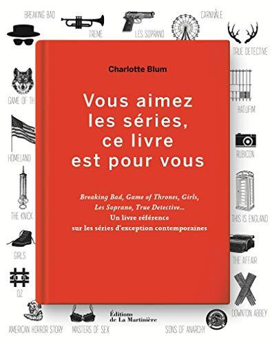 Vous aimez les séries, ce livre est pour vous. Breaking Bad, Game of Thrones, Girls, Les Soprano, Tr par Charlotte Blum