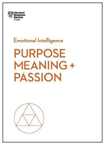 Purpose, Meaning, and Passion (HBR Emotional) (HBR Emotional Intelligence)