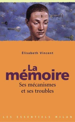 La mémoire : Ses mécanismes et ses troubles