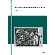 Die Figur Des Beduinen in Der Arabischen Literatur: 9. Bis 12. Jahrhundert (Nomaden Und Sesshafte)