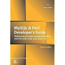 MySQL & Perl Developer's Guide . Webanwendungen programmieren mit Perl DBI, mod_perl und CGI (New Technology)