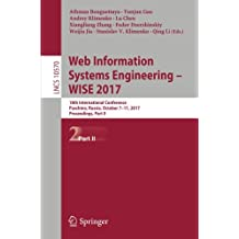 Web Information Systems Engineering - WISE 2017: 18th International Conference, Puschino, Russia, October 7-11, 2017, Proceedings, Part II (Lecture Notes in Computer Science, Band 10570)