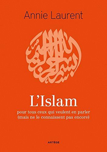 L'Islam: pour tous ceux qui veulent en parler (mais ne le connaissent pas encore) par Annie Laurent
