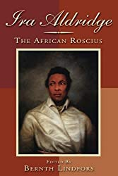 Ira Aldridge: The African Roscius (Rochester Studies in African History and the Diaspora) (2010-12-01)