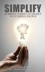 Simplify: 26 Simple Habits of Highly Successful People (Habit, Habits, 7 habits of highly effective people, The power of habit, Habits of the house, Habits ... Habits of success Book 1) (English Edition)