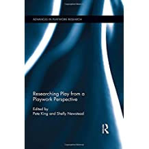 Researching Play from a Playwork Perspective (Advances in Playwork Research)