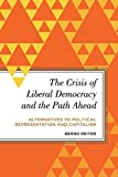The Crisis of Liberal Democracy and the Path Ahead: Alternatives to Political Representation and Capitalism (Radical Subjects in International Politics)