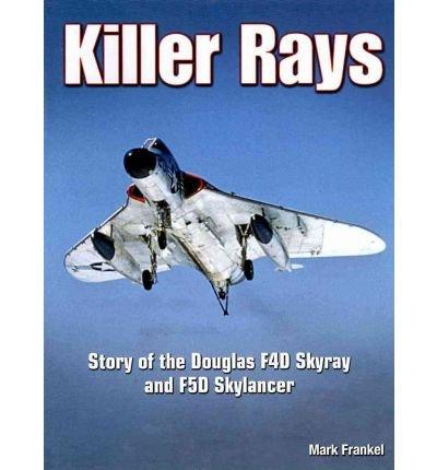 Preisvergleich Produktbild [(Killer Rays: The Story of the Douglas F4D Skyray & F5D Skylancer)] [Author: Mark Frankel] published on (December, 2010)