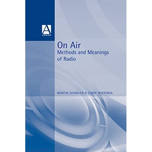 On Air: Methods and Meanings of Radio by Martin Shingler (1998-07-31)