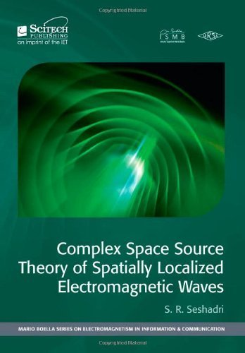 Complex Space Source Theory of Spatially Localized Electromagnetic Waves (Mario Boella Series on Electromagnetism in Information and Communication) by S. R. Seshadri (2013-11-13)