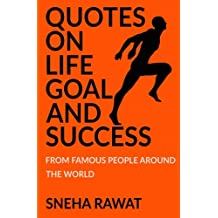 Quotes on life, goal and Success from famous people around the world: Greatest and most powerful quotes ever used by leaders around the world: Volume 3 (Quotes from the famous people ever lived)