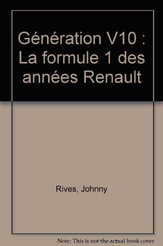 Gnration, V10. Formule 1 des annes Renault