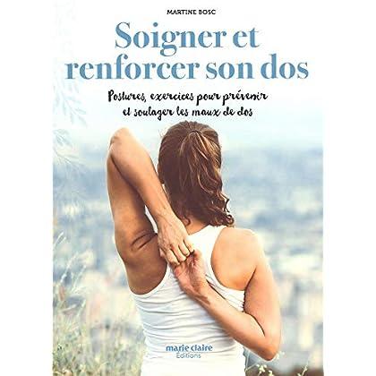 Soigner et renforcer son dos : Postures et exercices pour prévenir et soulager les maux de dos naturellement