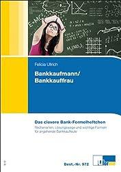 Das clevere Bankformelheftchen: Rechenarten, Lösungswege und wichtige Formeln für Bankkaufleute