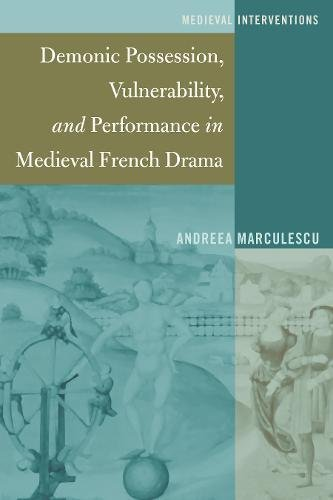 Demonic Possession, Vulnerability, and Performance in Medieval French Drama (Medieval Interventions, Band 4)