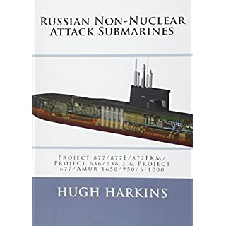 Russian Non-Nuclear Attack Submarines: Project 877/877E/877EKM/Project 636/636.3 & Project 677/Amur 1650/950/S-1000