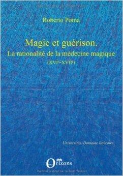 Magie et gurison : La rationalit de la mdecine magique (XVIe-XVIIe) de Roberto Poma ( 20 avril 2009 )
