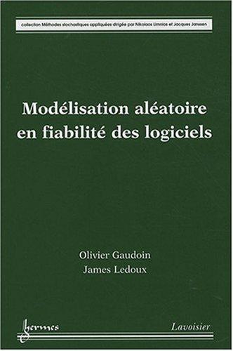 Modélisation aléatoire en fiabilité des logiciels par Olivier Gaudoin