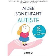 Aider son enfant autiste : 50 fiches pour le soutenir et l'accompagner
