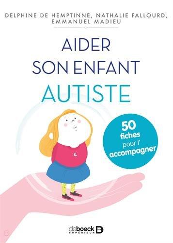 Aider son enfant autiste : 50 fiches pour le soutenir et l'accompagner par Delphine de Hemptinne