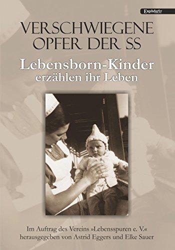 Verschwiegene Opfer der SS. Lebensborn-Kinder erzählen ihr Leben: Im Auftrag des Vereins »Lebensspuren e. V.« herausgegeben von Astrid Eggers und Elke Sauer