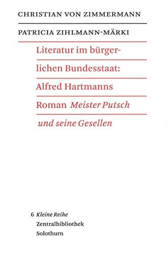 """Literatur im bürgerlichen Bundesstaat: Alfred Hartmanns Roman """"Meister Putsch und seine Gesellen"""" (Veröffentlichungen der Zentralbibliothek Solothurn. Kleine Reihe)"""