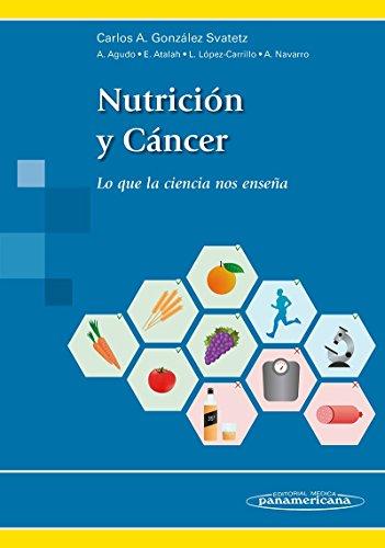 NUTRICIÓN Y CÁNCER. Lo que la ciencia nos enseña. por GONZÁLEZ SVATEZT